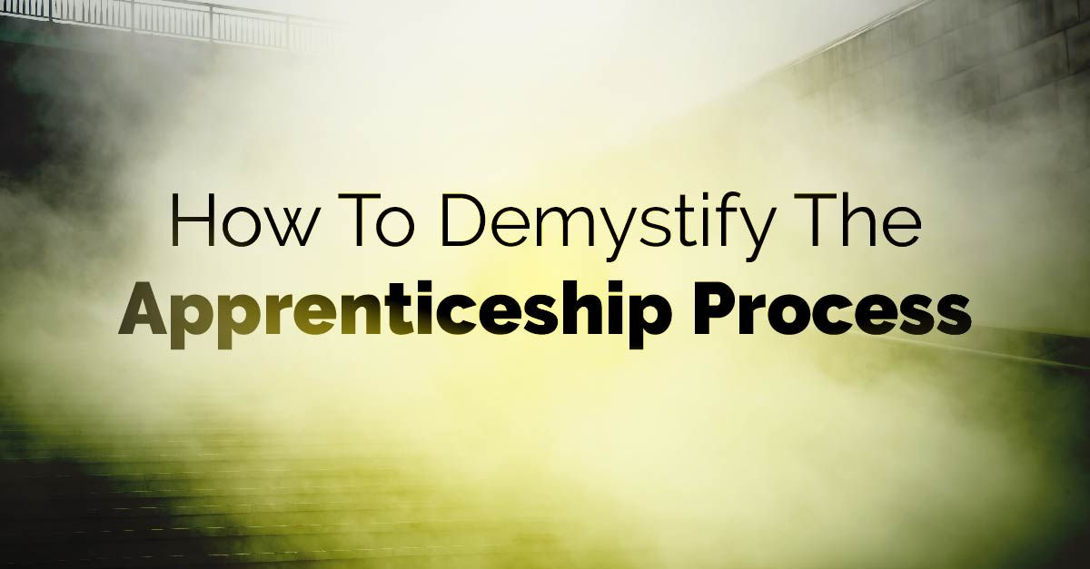 How To Demystify The Apprenticeship Process