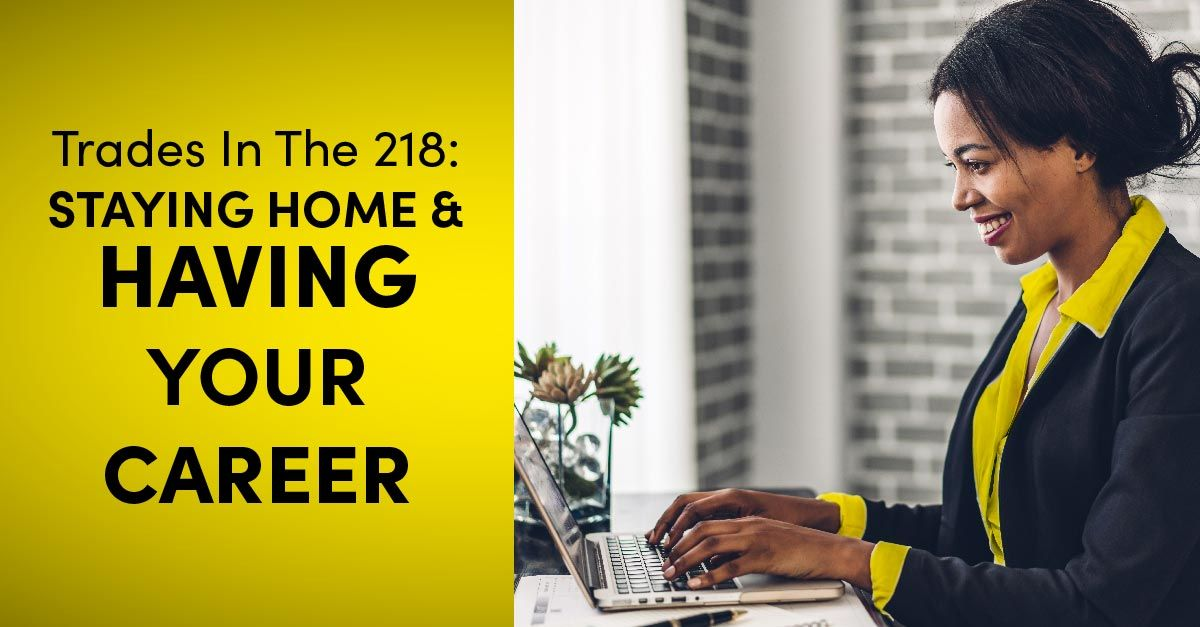Trades In The 218: Staying Home and Having Your Career